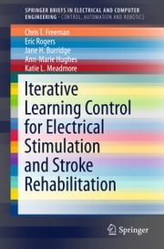 Iterative Learning Control for Electrical Stimulation and Stroke Rehabilitation ebook by Eric Rogers,Jane H. Burridge,Ann-Marie Hughes,Chris Freeman,Katie L. Meadmore
