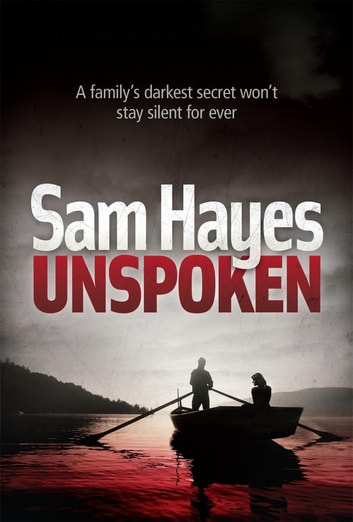 Unspoken: A chilling psychological thriller with a shocking twist ebook by Samantha Hayes
