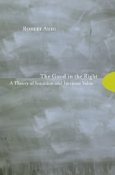The Good in the Right - A Theory of Intuition and Intrinsic Value ebook by Robert Audi