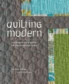 Quilting Modern - Techniques and Projects for Improvisational Quilts ebook by Jacquie Gering, Katie Pedersen