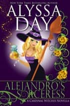 Alejandro's Sorceress - Cardinal Witches eBook by Alyssa Day