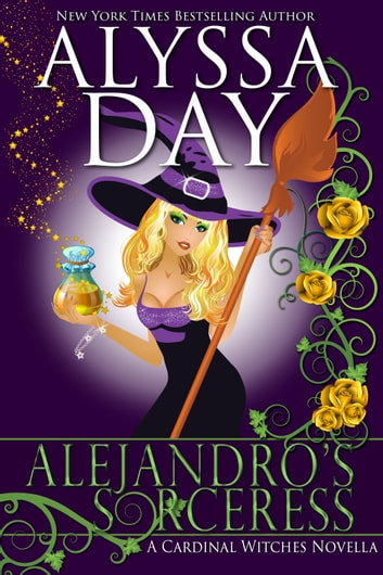 Alejandro's Sorceress - A Cardinal Witches novella ebook by Alyssa Day