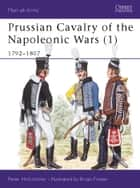 Prussian Cavalry of the Napoleonic Wars (1) - 1792–1807 ebook by Peter Hofschröer, Bryan Fosten