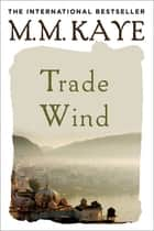 Trade Wind ebook by M. M. Kaye