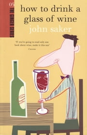 How to Drink a Glass of Wine ebook by John Saker