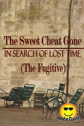 The Sweet Cheat Gone(The Fugitive) (IN SEARCH OF LOST TIME Book 6)