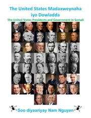 The United States Madaxweynaha iyo Dowladda - The United States Presidents and Government In Somali ebook by Nam Nguyen