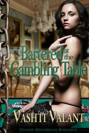 Bartered at the Gambling Table ebook by Vashti Valant