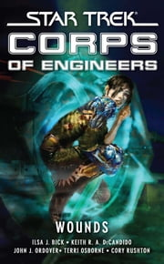 Star Trek: Corps of Engineers: Wounds ebook by Ilsa J. Bick,Keith R. A. DeCandido,Terri Osborne,Cory Rushton