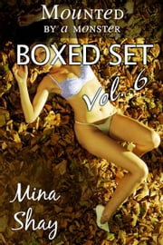 Mounted by a Monster: Boxed Set Volume 6 ebook by Mina Shay