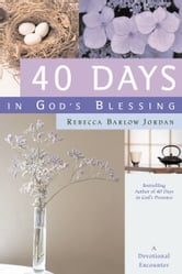 40 Days in God's Blessing - A Devotional Encounter ebook by Rebecca Barlow Jordan