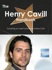 The Henry Cavill Handbook - Everything you need to know about Henry Cavill ebook by Smith, Emily