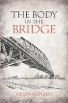 The Body in the Bridge ebook by Helen Menzies