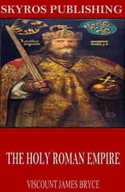 The Holy Roman Empire ebook by Viscount James Bryce