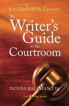 The Writer's Guide to the Courtroom ebook by Donna Ballman