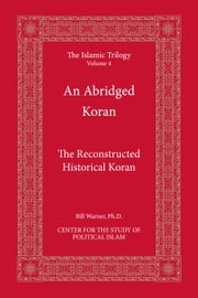 An Abridged Koran - The Reconstructed Historical Koran ebook by Bill Warner