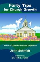 Forty Tips for Church Growth ebook by John Schmidt