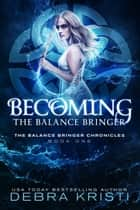 Becoming: The Balance Bringer ebook by Debra Kristi