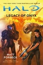 Halo - Legacy of Onyx ebook by Matt Forbeck