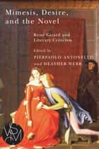 Mimesis, Desire, and the Novel: Rene Girard and Literary Criticism ebook by Pierpaolo Antonello,Heather Webb