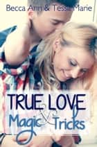 True Love and Magic Tricks ebook by Becca Ann, Tessa Marie