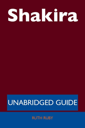 Shakira - Unabridged Guide ebook by Ruth Ruby
