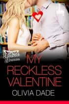 My Reckless Valentine 電子書 by Olivia Dade