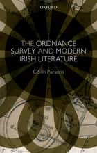 The Ordnance Survey and Modern Irish Literature ebook by Cóilín Parsons