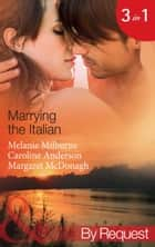 Marrying the Italian: The Marcolini Blackmail Marriage / The Valtieri Marriage Deal / The Italian Doctor's Bride (Mills & Boon By Request) ebook by Melanie Milburne, Caroline Anderson, Margaret McDonagh
