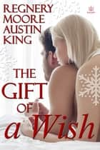 The Gift of a Wish ebook by Katy Regnery, Catherine Moore, Lyn Austin,...