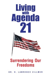 Living with Agenda 21 - Surrendering Our Freedoms ebook by Dr. H. Lawrence Zillmer
