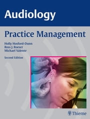 AUDIOLOGY Practice Management ebook by Holly Hosford-Dunn,Ross J. Roeser,Michael Valente