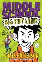 Middle School: Big Fat Liar ebook by James Patterson, Lisa Papademetriou, Neil Swaab
