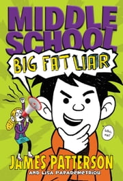 Middle School: Big Fat Liar ebook by James Patterson,Lisa Papademetriou,Neil Swaab