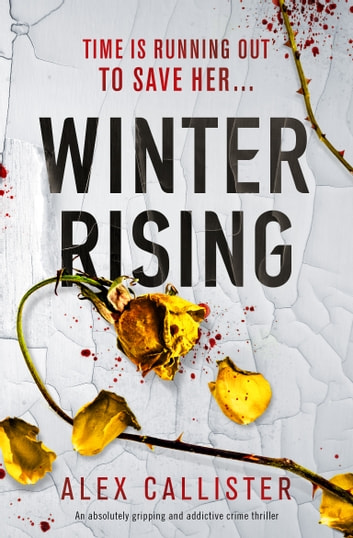 Winter Rising - An absolutely gripping and addictive crime thriller ebook by Alex Callister
