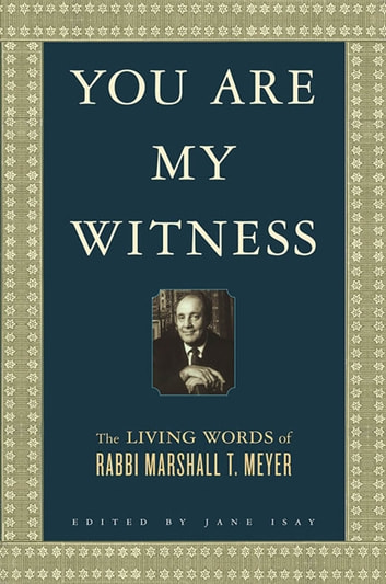 You Are My Witness - The Living Words of Rabbi Marshall T. Meyer ebook by Marshall T. Meyer,Naomi Meyer