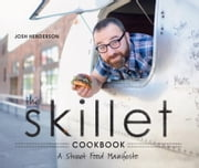The Skillet Cookbook - A Street Food Manifesto ebook by Josh Henderson,Sarah Jurado