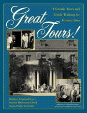 Great Tours! - Thematic Tours and Guide Training for Historic Sites ebook by Barbara Abramoff Levy,Sandra Mackenzie Lloyd,Susan Porter Schreiber
