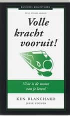 Volle kracht vooruit - visie is de motor in je leven! ebook by Jesse Stoner, Jan Nobel, Kenneth Blanchard