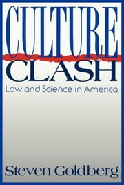 Culture Clash - Law and Science in America ebook by Steven Goldberg