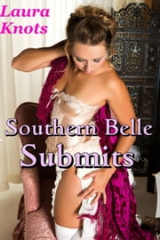 SOUTHERN BELLE SUBMITS ebook by LAURA KNOTS