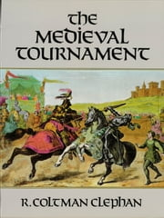 The Medieval Tournament ebook by R. Coltman Clephan