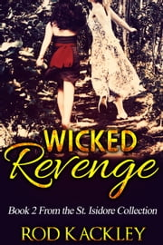 Wicked Revenge: Book 2 From the St. Isidore Collection - St. Isidore Collection, #2 ebook by Rod Kackley