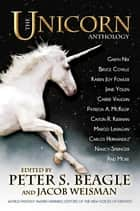 The Unicorn Anthology ebook by Peter S. Beagle, Jacob Weisman, Carrie Vaughn,...