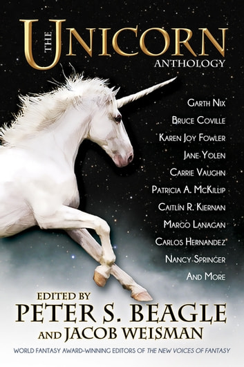 The Unicorn Anthology eBook by Carrie Vaughn,Karen Joy Fowler,Garth Nix,Patricia A. McKillip,Peter S. Beagle,Nancy Springer,Carlos Hernandez,David Levine,Sarah A. Mueller,A. C. Wise,Marina Fitch,Dave Smeds,Bruce Coville