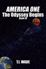 AMERICA ONE - The Odyssey Begins (Book III) - The Odyssey Begins ebook by T I Wade