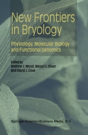 New Frontiers in Bryology - Physiology, Molecular Biology and Functional Genomics ebook by Andrew J. Wood,Melvin Oliver,David J. Cove