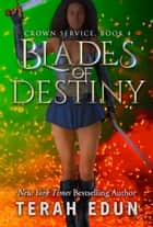 Blades Of Destiny: Crown Service #4 ebook by