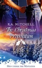 The Christmas Proposition ebook by K.A. Mitchell