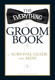 The Everything Groom Book - A survival guide for men! ebook by Shelly Hagen